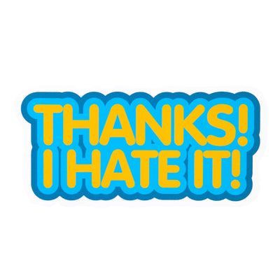 Thanks! I hate It! Vinyl Sticker