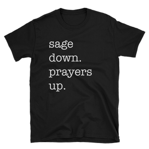 """sage down. prayers up."" Black"