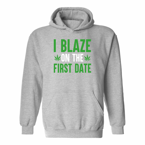 I Blaze On The First Date Hoodie