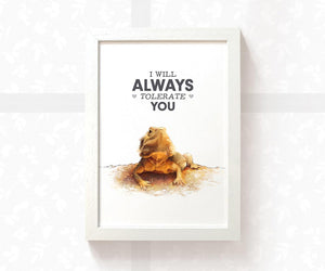 "Print of a Bearded Dragon basking under the phrase ""I will always tolerate you"""