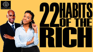 22 Habits of the Rich & Successful