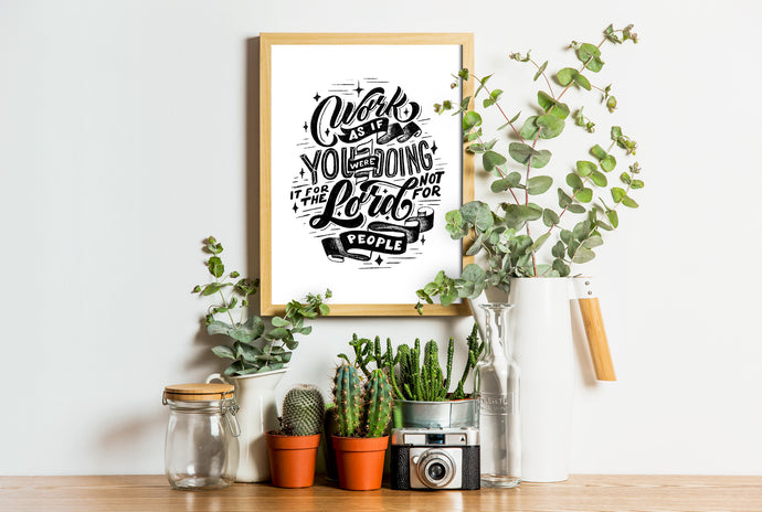 Work as if you are working for the Lord. [DIGITAL PRINT]