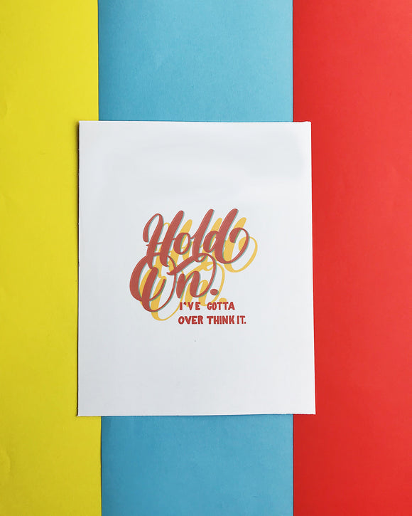 Hold On I've Got To Overthink - Print