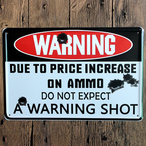 Warning ! Due To Price Increase On AMMO Do not Expect A Warning Shot Tin Sign - Pure Rebel Club
