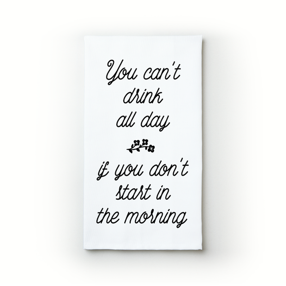 You Can't Drink All Day... - Teatowels.ca