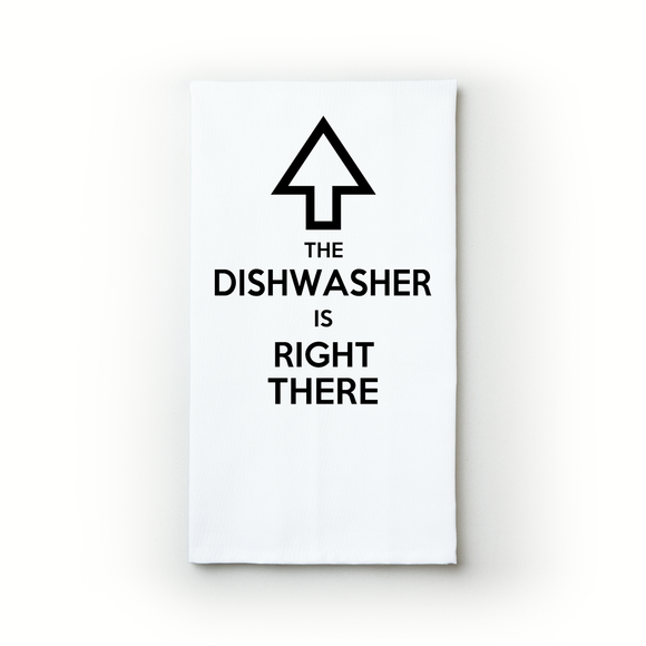 The Dishwasher Is Right There ~ Up - Teatowels.ca