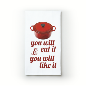 You Will Eat It And You Will Like It - Teatowels.ca