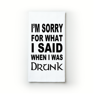 I'm Sorry For What I Said When I Was Drunk - Teatowels.ca