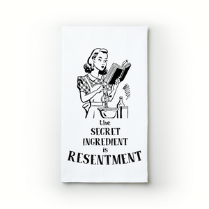 The Secret Ingredient Is Resentment - Teatowels.ca