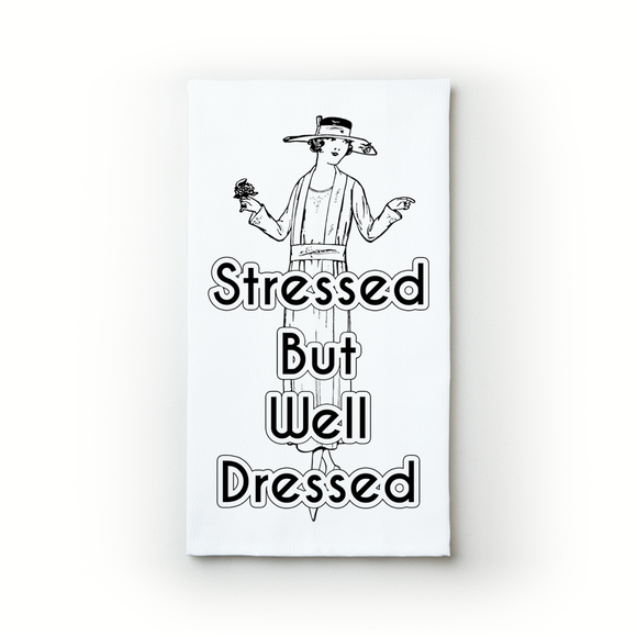 Stressed But Well Dressed - Teatowels.ca