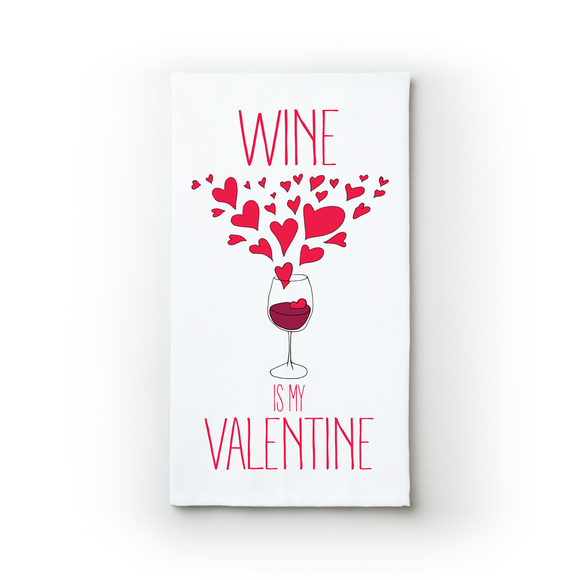 Wine Is My Valentine - Teatowels.ca