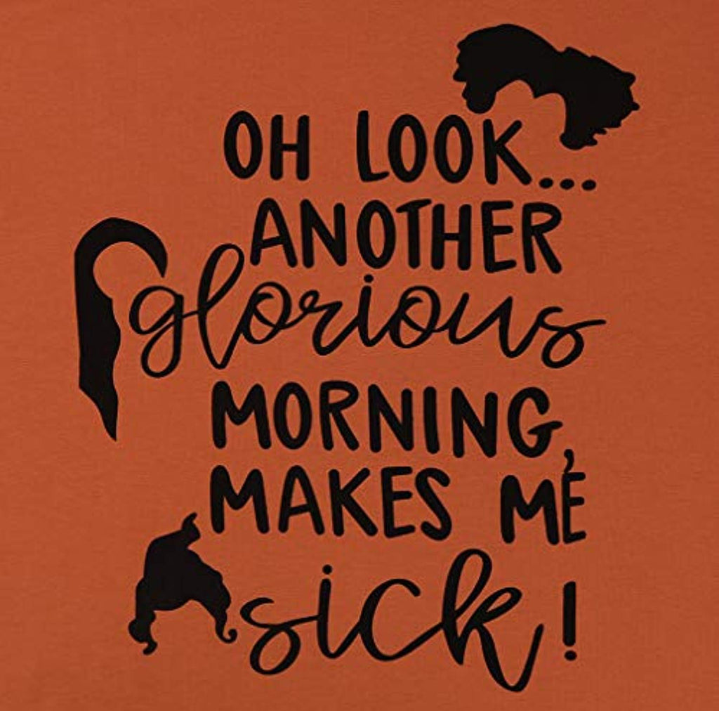 Oh Look Another Glorious Morning Makes Me Sick Halloween T Shirt Women Sanderson Sisters Top Tees
