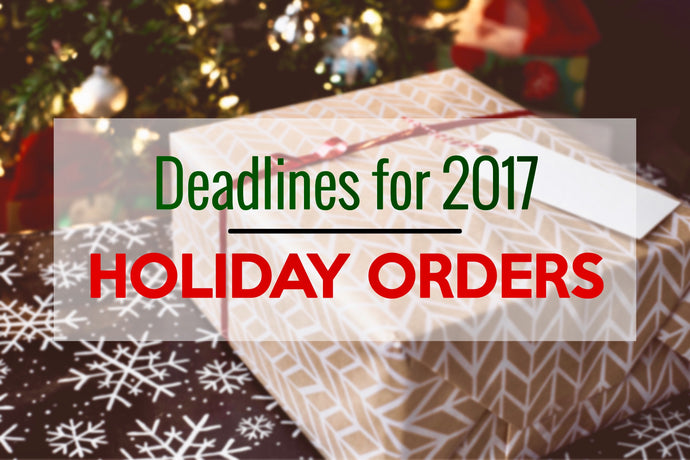 Deadlines for 2017 Holiday Orders