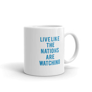 Live Like The Nations Are Watching  (blue) - Mug, 11oz.