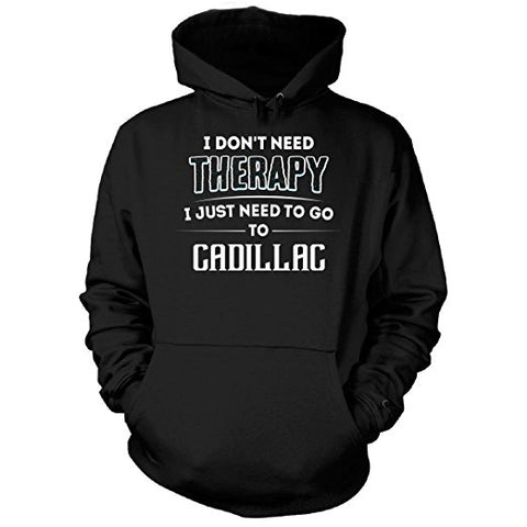 "CHP-042AP-""DON'T NEED THERAPY NEED TO GO TO CADILLAC"" SWEATSHIRT"