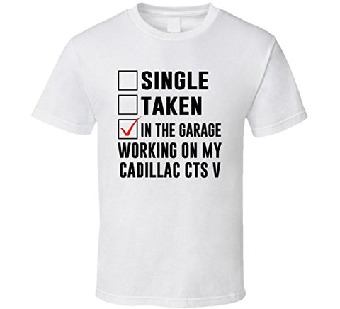 "CHP-045AP-""SINGLE, TAKEN, WORKING ON MY CADILLAC CTS V"" T-SHIRT"