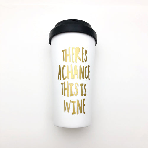 The Golden Type - Theres A Chance This Is Wine Travel Mug.