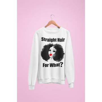 Straight Hair For What? (Sweater)