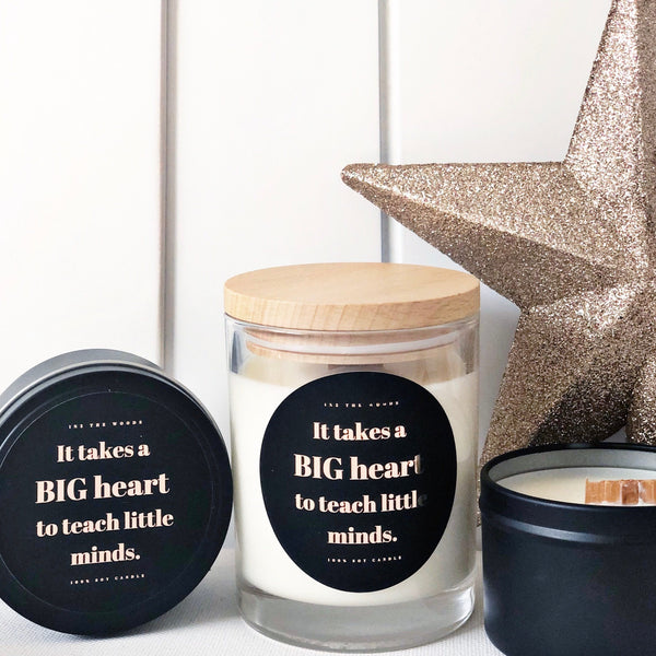 'It takes a BIG heart to teach little minds' - Soy Candles