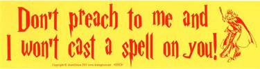 Don't Preach to me and I Won't Cast a Spell on You! bumper sticker