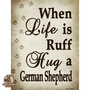 When Life Is Ruff Hug A German Shepherd Parking Sign