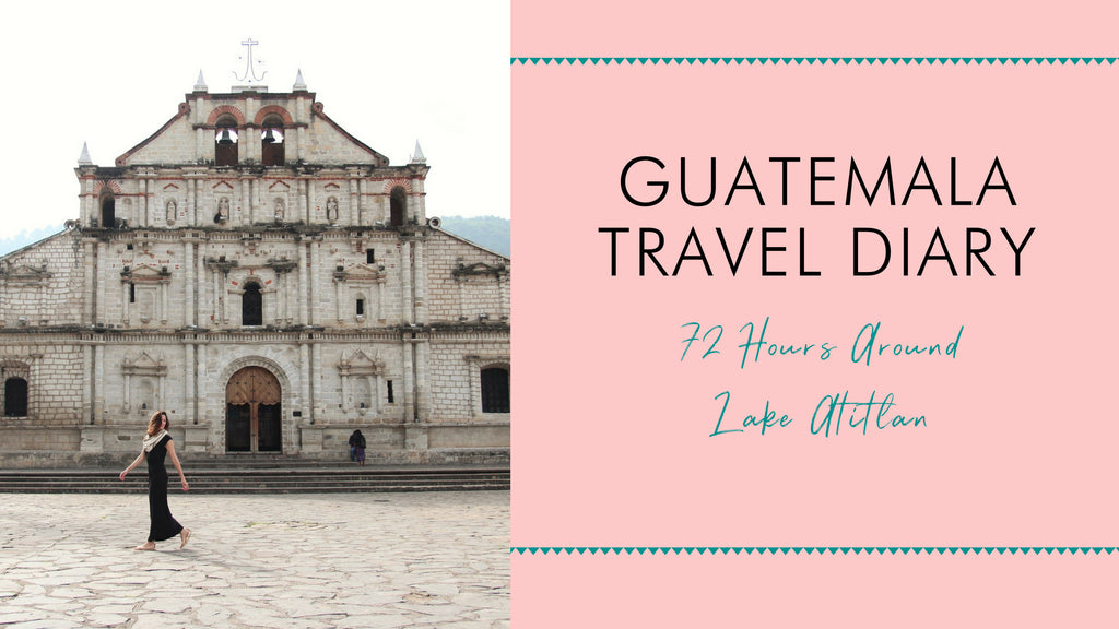 Travel Diary: 72 Hours Around Lake Atitlan, Guatemala
