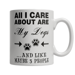 Limited Edition - All I Care About Are My Dogs And Like Maybe 3 People