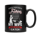Limited Edition -After All These Years Of Fishing My Wife Is Still My Best Catch