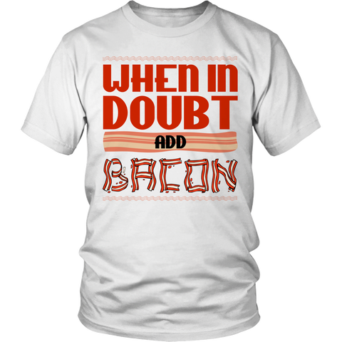 Limited Edition -When in Doubt Add Bacon