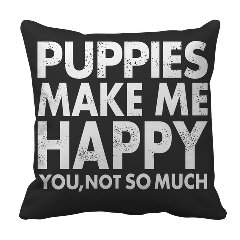 Limited Edition - Puppies Make Me Happy You, Not So Much