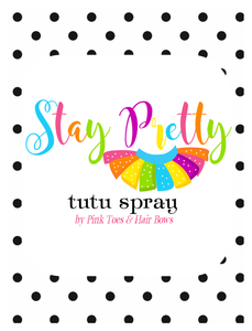 Stay Pretty Tutu Spray-Coming Soon!