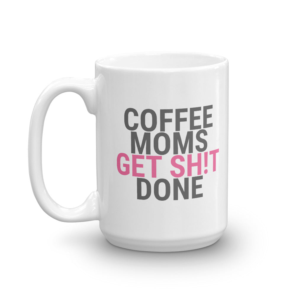 Coffee Moms Get Sh!t Done Mug