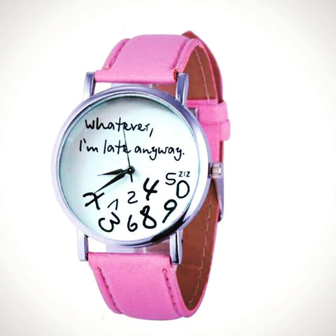 'Whatever I am Late Anyway' Simple and Trendy Watch