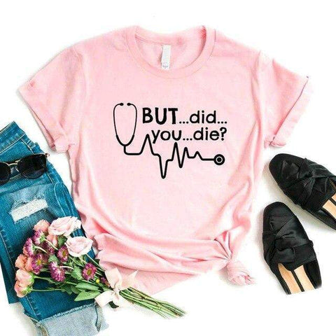 'But Did You Die' Nurse Themed Women T-Shirt