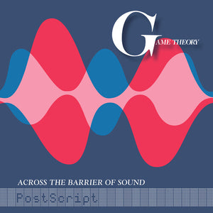 GAME THEORY Across the Barrier of Sound: Postscript [2020] prev. unreleased tracks! SEALED, NEW