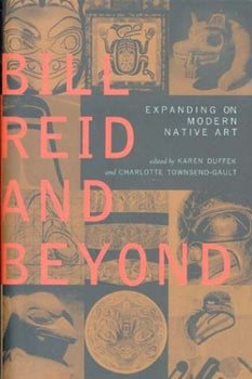 Bill Reid & Beyond: Expanding on Modern Native Art, Hardcover