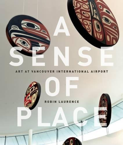 A Sense of Place: Art at Vancouver International Airport (YVR)