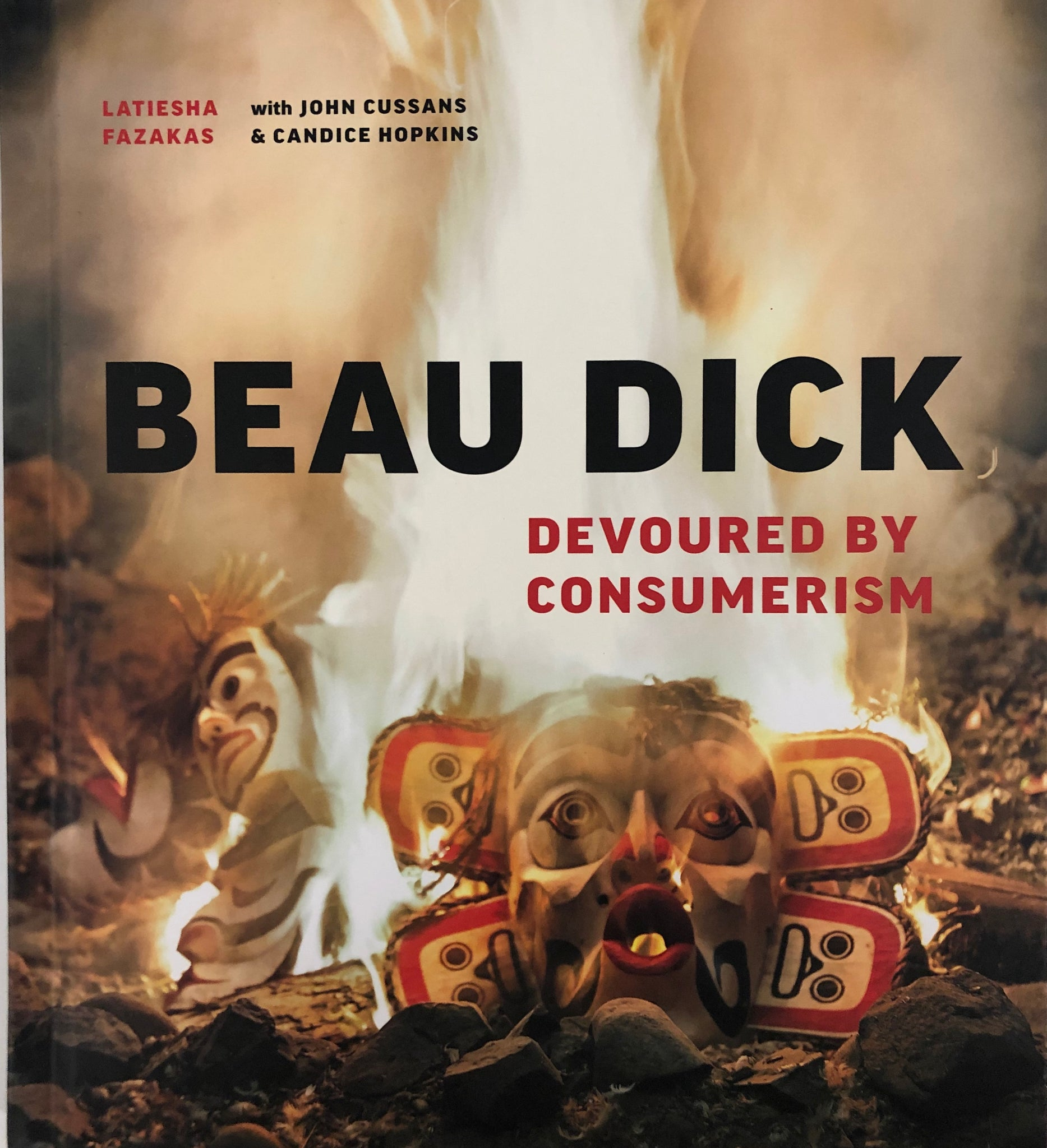 Beau Dick: Devoured by Consumerism, Hardcover