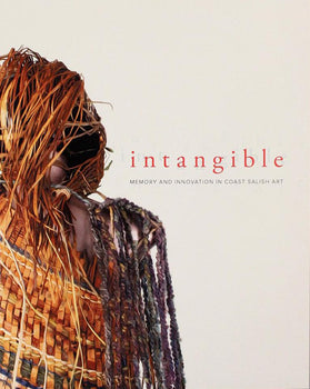 Intangible: Memory & Innovation in Coast Salish Art - Catalogue