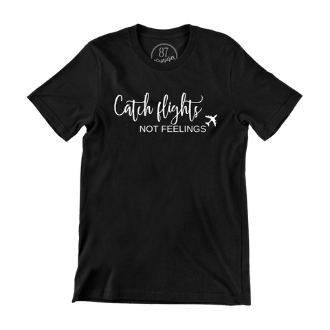 87 Treasures Catch flights not feelings crew neck t shirt