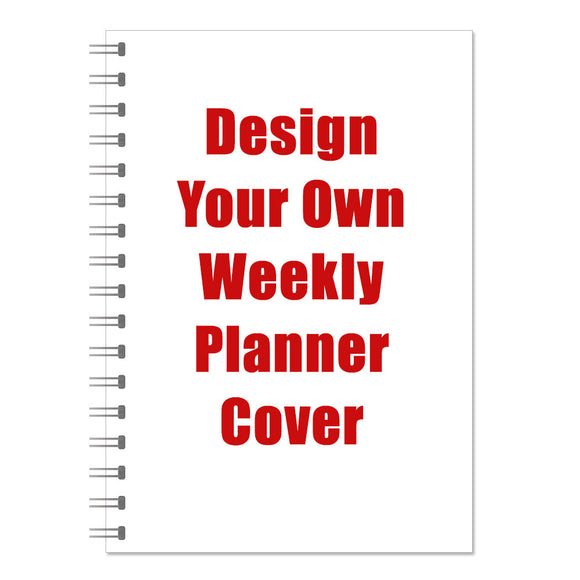 Weekly Planner - Design Your Own Cover