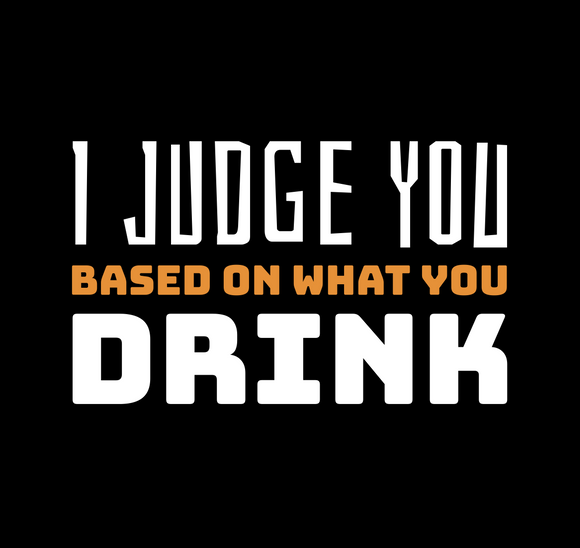 I Judge You Based on What You Drink