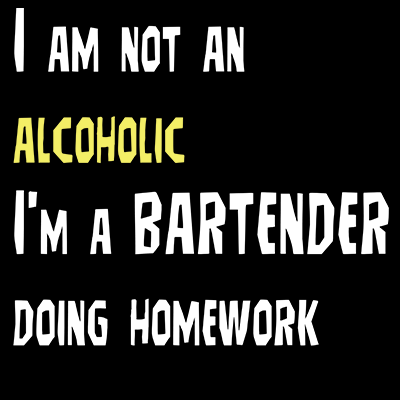 I'm Not an Alcoholic I'm a Bartender Doing Homework