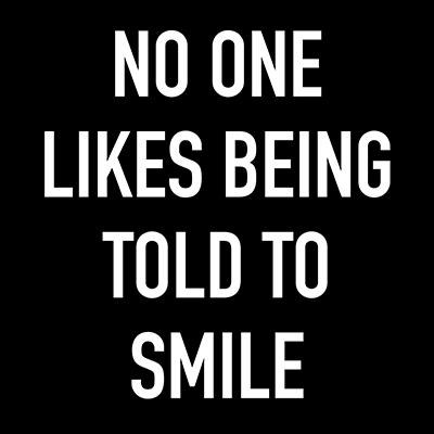 No One Likes Being Told to Smile