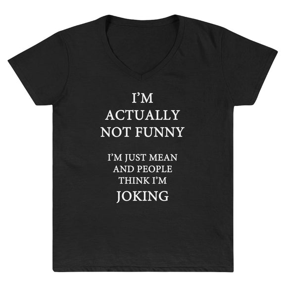 I'm Actually Not Funny I'm Just Mean and People Think I'm Joking Women's Casual V-Neck Shirt