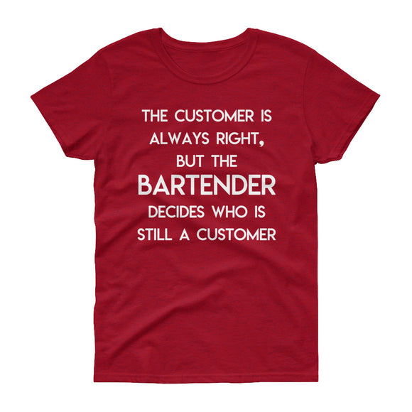 The Bartender Decides Who is Still a Customer Women's T-shirt