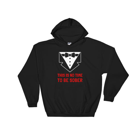 This is No Time To Be Sober Hoodie