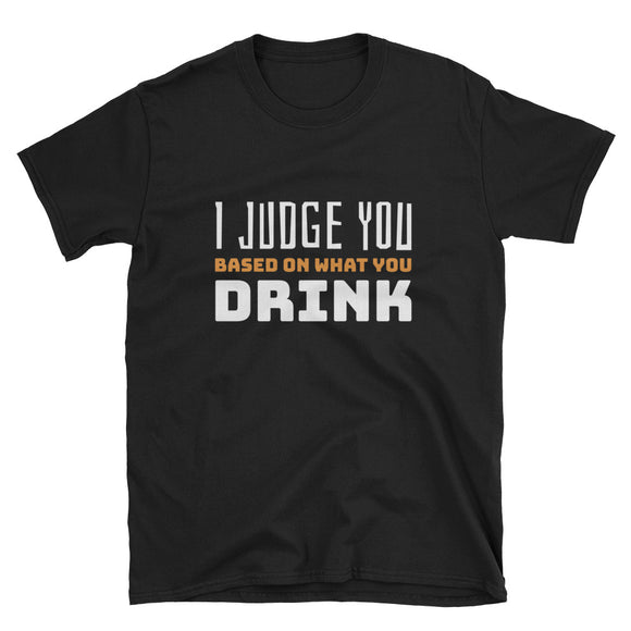I Judge You Based on What You Drink T-Shirt