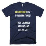 Alcoholics Don't Run in My Family. They Stumble Around and Break Shit.