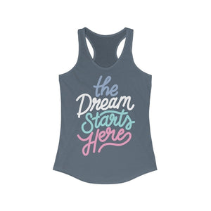 The Dream Starts Here Racerback Tank Top